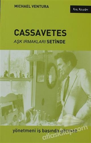CASSAVETES - AŞK IRMAKLARI SETİNDE ( YÖNETMENİ İŞ BAŞINDA GÖRMEK )