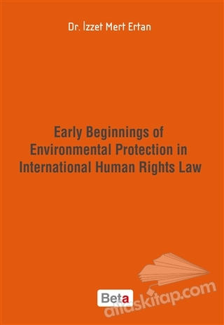 EARLY BEGİNNİNGS OF ENVİRONMENTAL PROTECTİON İN INTERNATİONAL HUMAN RİGHTS LAW (  )