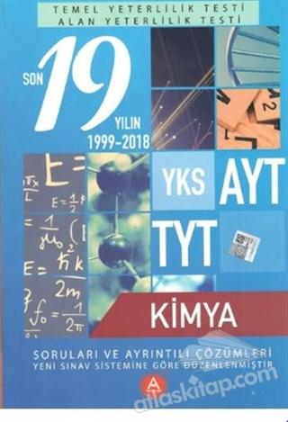 YKS AYT TYT KİMYA SON 19 YILIN SORULARI VE AYRINTILI ÇÖZÜMLERİ 1999-2018 (  )