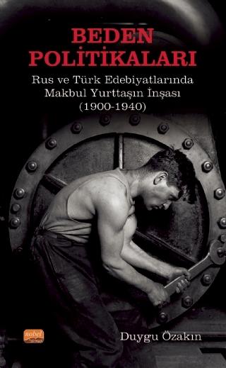 BEDEN POLİTİKALARI: RUS VE TÜRK EDEBİYATLARINDA MAKBUL YURTTAŞIN İNŞASI (1900-1940) ( BEDEN POLİTİKALARI: RUS VE TÜRK EDEBİYATLARINDA MAKBUL YURTTAŞIN İNŞASI (1900-1940) )