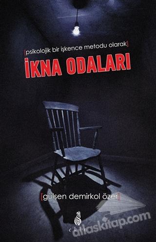 İKNA ODALARI ( PSİKOLOJİK BİR İŞKENCE METODU OLARAK )