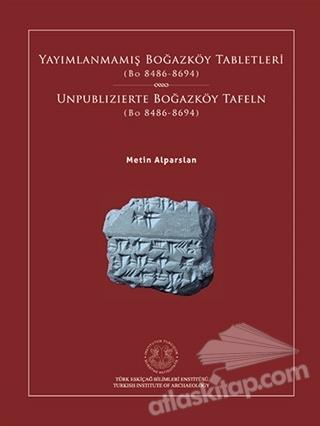 YAYIMLANMAMIŞ BOĞAZKÖY TABLETLERİ (BO 8486-8694) ( UNPUBLİZİERTE BOĞAZKÖY TAFELN (BO 8486-8694) )