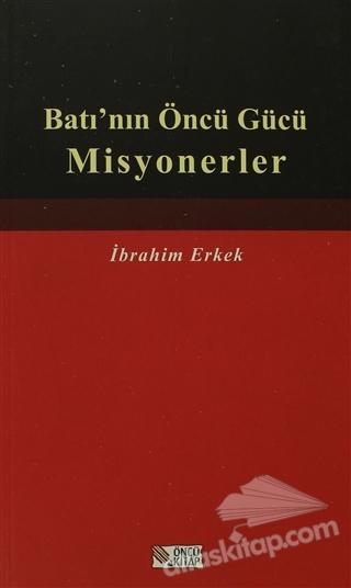 BATI'NIN ÖNCÜ GÜCÜ MİSYONERLER (  )