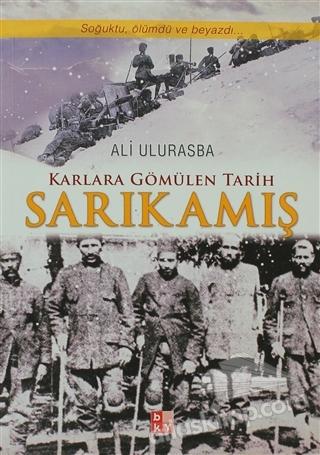 KARLARA GÖMÜLEN TARİH SARIKAMIŞ ( SOĞUKTU, ÖLÜMDÜ VE BEYAZDI... )