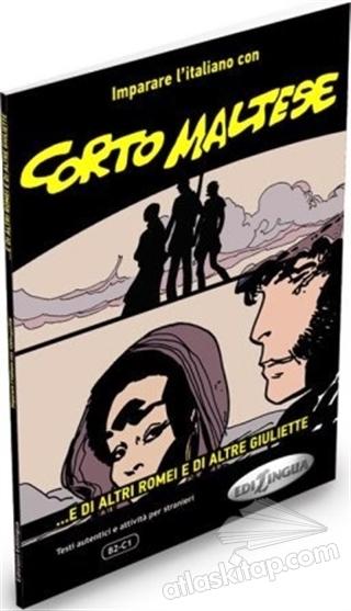 CORTO MALTESE - ...E Dİ ALTRİ ROMEİ E Dİ ALTRE GİULİETTE (B2 - C1) (  )