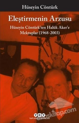 ELEŞTİRMENİN ARZUSU ( HÜSEYİN CONTÜRK'TEN HALUK AKER'E MEKTUPLAR (1968-2003) )
