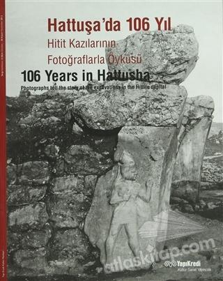 HATTUŞA'DA 106 YIL HİTİT KAZILARININ FOTOĞRAFLARLA ÖYKÜSÜ (  )