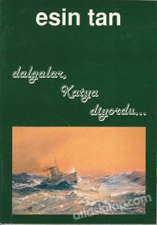 DALGALAR KATYA DİYORDU (  )