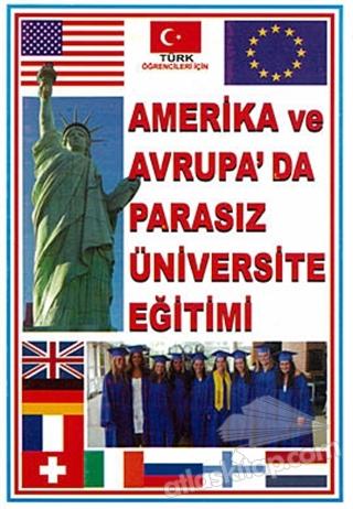 AMERİKA'DA VE AVRUPA'DA PARASIZ ÜNİVERSİTE EĞİTİMİ (  )