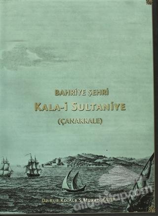 BAHRİYE ŞEHRİ KALA-İ SULTANİYE (ÇANAKKALE) (  )
