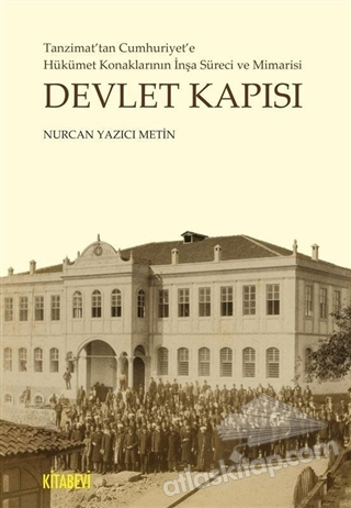 DEVLET KAPISI ( TANZİMAT'TAN CUMHURİYET'E HÜKÜMET KONAKLARININ İNŞA SÜRECİ VE MİMARİSİ )