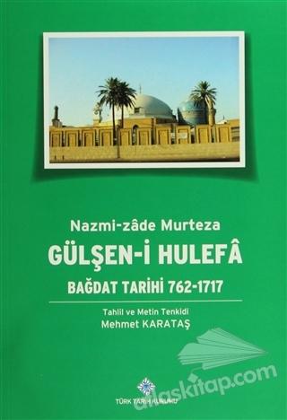 GÜLŞEN-İ HULEFA - BAĞDAT TARİHİ (762-1717) (  )