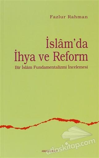 İSLAM'DA İHYA VE REFORM ( BİR İSLAM FUNDEMENTALİZMİ İNCELEMESİ )