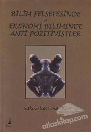 BİLİM FELSEFESİNDE VE EKONOMİ BİLİMİNDE ANTİ POZİTİVİSTLER (  )