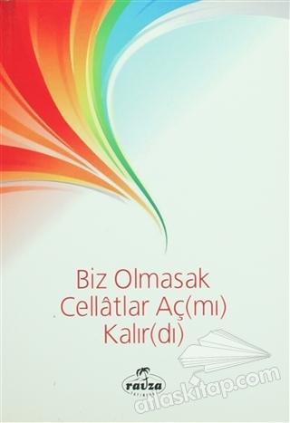 BİZ OLMASAK CELLATLAR AÇ(MI) KALIR(DI) (  )