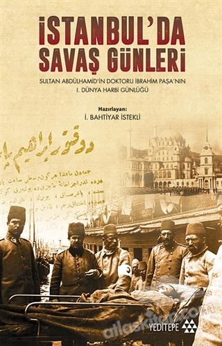 İSTANBUL'DA SAVAŞ GÜNLERİ ( SULTAN ABDÜLHAMİD'İN DOKTORU İBRAHİM PAŞA'NIN 1. DÜNYA HARBİ GÜNLÜĞÜ )