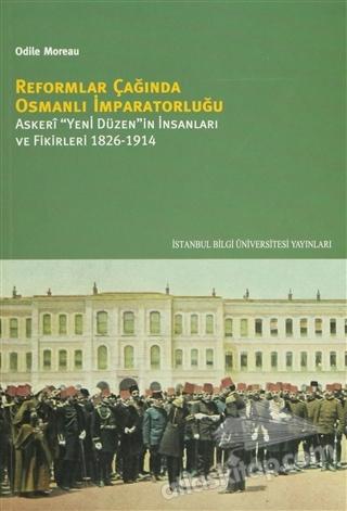 """REFORMLAR ÇAĞINDA OSMANLI İMPARATORLUĞU ( ASKERİ """"YENİ DÜZEN""""İN İNSANLARI VE FİKİRLERİ 1826-1914 )"""