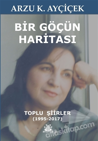BİR GÖÇÜN HARİTASI ( TOPLU ŞİİRLER (1995 - 2017) )