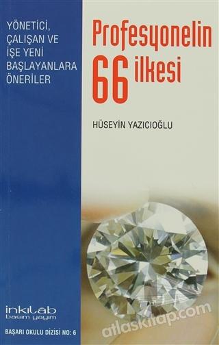 PROFESYONELİN 66 İLKESİ ( YÖNETİCİ, ÇALIŞAN VE İŞE YENİ BAŞLAYANLARA ÖNERİLER )