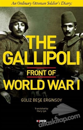 THE GALLİPOLİ FRONT OF WORLD WAR 1 ( AN ORDİNARY OTTOMAN SOLDİER'S DİARY )