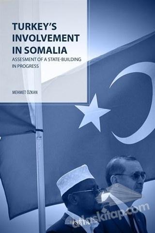 TURKEY'S INVOLVEMENT İN SOMALİA ( ASSEMENT OF A STATE-BUİLDİNG IN PROGRESS )
