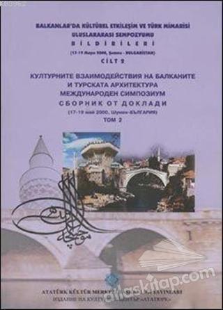 BALKANLARDA KÜLTÜREL ETKİLEŞİM VE TÜRK MİMARİSİ ULUSLARARASI SEMPOZYUMU BİLDİRİLERİ CİLT 2 (  )