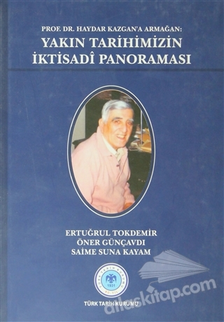 PROF. DR. HAYDAR KAZGAN'A ARMAĞAN: YAKIN TARİHİMİZİN İKTİSADİ PANORAMASI (  )