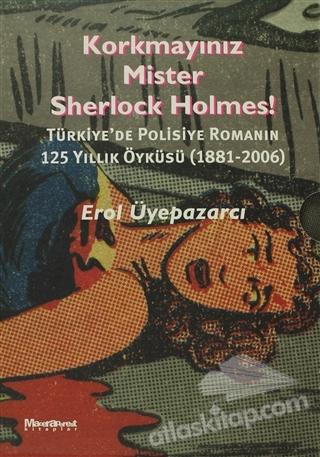 KORKMAYINIZ MİSTER SHERLOCK HOLMES! ( 2 CİLT TAKIM KUTULU) ( TÜRKİYE'DE POLİSİYE ROMANIN 125 YILLIK ÖYKÜSÜ (1881-2006) )