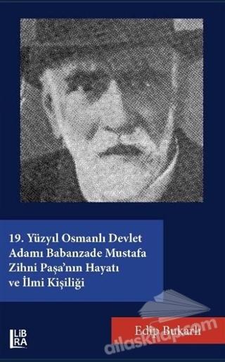 19. YÜZYIL OSMANLI DEVLET ADAMI BABANZADE MUSTAFA ZİHNİ PAŞA'NIN HAYATI VE İLMİ KİŞİLİĞİ (  )