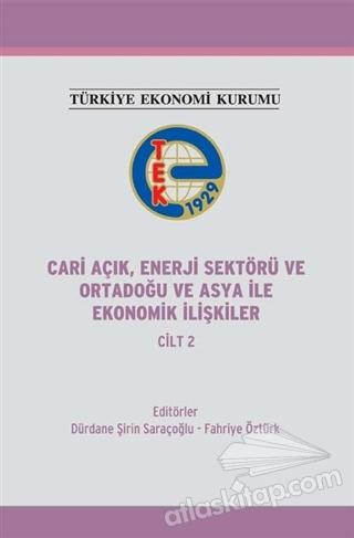 CARİ AÇIK ENERJİ SEKTÖRÜ VE ORTADOĞU VE ASYA İLE EKONOMİK İLİŞKİLER CİLT 2 (  )