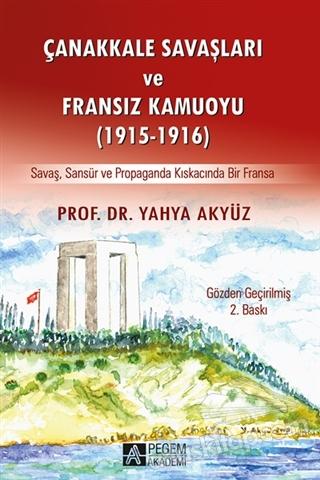 ÇANAKKALE SAVAŞLARI VE FRANSIZ KAMUOYU (1915-1916) ( SAVAŞ, SANSÜR VE PROPAGANDA KISKACINDA BİR FRANSA )
