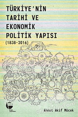 TÜRKİYE'NİN TARİHİ VE EKONOMİK POLİTİK YAPISI (1838-2016) (  )