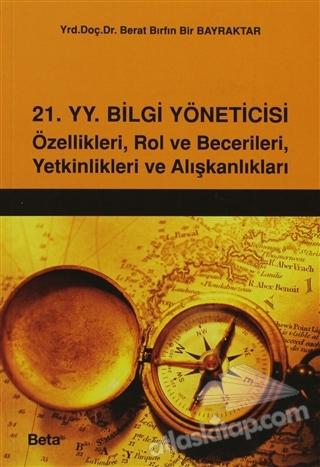 21 YÜZYIL BİLGİ YÖNETİCİSİ ( ÖZELLİKLERİ, ROL VE BECERİLERİ, YETKİNLİKLERİ VE ALIŞKANLIKLARI )