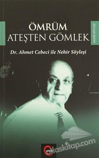 ÖMRÜM ATEŞTEN GÖMLEK ( DR. AHMET CEBECİ İLE NEHİR SÖYLEŞİ )