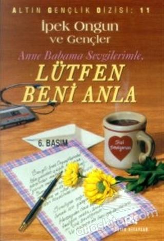 LÜTFEN BENİ ANLA ANNE BABAMA SEVGİLERİMLE (  )