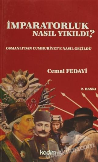 İMPARATORLUK NASIL YIKILDI ( OSMANLI'DAN CUMHURİYET'E NASIL GEÇİLDİ )