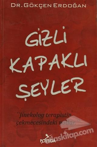 GİZLİ KAPAKLI ŞEYLER ( JİNEKOLOG TERAPİSTİN ÇEKMECESİNDEKİ NOTLAR )