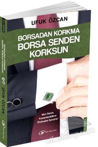 BORSADAN KORKMA BORSA SENDEN KORKSUN (  )