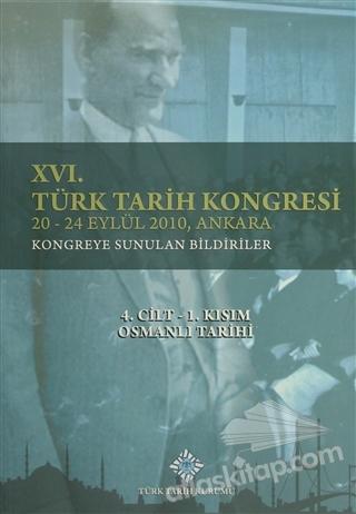 16. TÜRK TARİH KONGRESİ 4. CİLT-1. KISIM OSMANLI TARİHİ ( 20-24 EYLÜL 2010, ANKARA<BR> KONGREYE SUNULAN BİLDİRİLER )