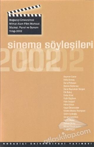 SİNEMA SÖYLEŞİLERİ 2002 ( BOĞAZİÇİ ÜNİVERSİTESİ MİTHAT ALAM FİLM MERKEZİ SÖYLEŞİ, PANEL VE SUNUM YILLIĞI 2002 )