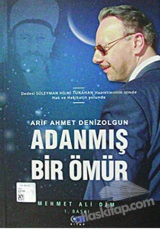 ADANMIŞ BİR ÖMÜR ( ARİF AHMET DENİZOLGUN ANISINA )