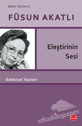 ELEŞTİRİNİN SESİ ( BÜTÜN YAZILARI 2 )