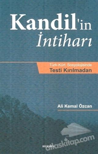 KANDİL'İN İNTİHARI ( TÜRK - KÜRT SOSYOLOJİSİNDE TESTİ KIRILMADAN )
