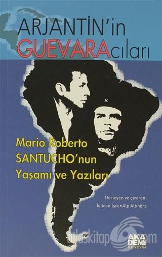ARJANTİN'İN GUEVARACILARI ( MARİO ROBERTO SANTUCHO'NUN YAŞAMI VE YAZILARI )