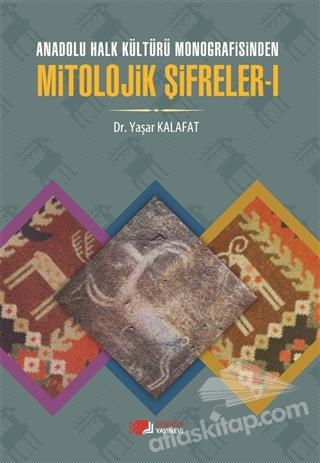 ANADOLU HALK KÜLTÜRÜ MONOGRAFİSİNDE MİTOLOJİK ŞİFRELER 1 (  )