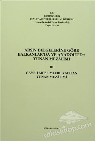 ARŞİV BELGELERİNE GÖRE BALKANLAR'DA VE ANADOLU'DA YUNAN MEZALİMİ 3 ( GAYR-İ MÜSLİMLERE YAPILAN YUNAN MEZALİMİ )