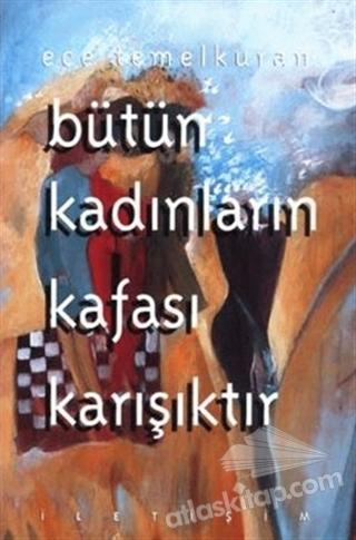 BÜTÜN KADINLARIN KAFASI KARIŞIKTIR (  )