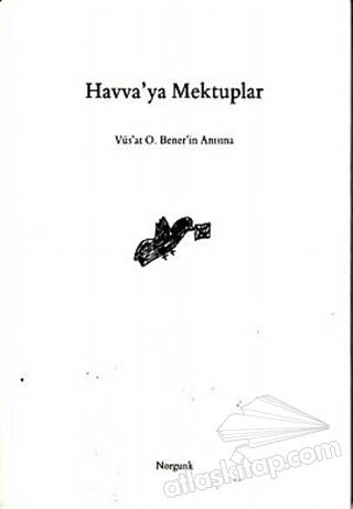 HAVVA'YA MEKTUPLAR ( VÜS'AT O. BENER'İN ANISINA )