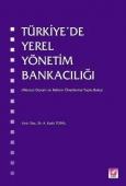 TÜRKİYE'DE YEREL YÖNETİM BANKACILIĞI ( TÜRKİYE'DE YEREL YÖNETİM BANKACILIĞI )