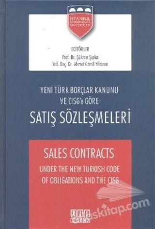 YENİ TÜRK BORÇLAR KANUNU VE CISG'E GÖRE SATIŞ SÖZLEŞMELERİ - SALES CONTRACTS UNDER THE NEW TURKİSH CODE OF OBLİGATİONS AND THE CISG (  )